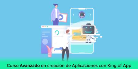 Curso Avanzado en creación de Aplicaciones con King of App