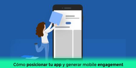 Cómo posicionar tu app y generar mobile engagement con tus usuarios