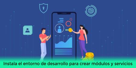 Instala el entorno de desarrollo para crear módulos y servicios