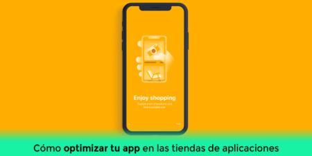 Cómo optimizar tu app antes de publicarla en las tiendas de aplicaciones