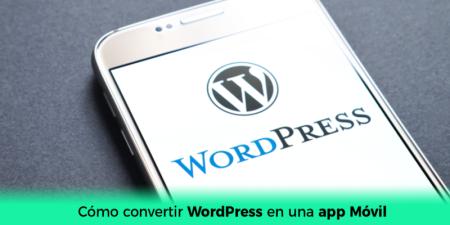 Cómo convertir WordPress en una App Móvil