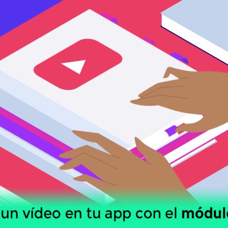 Cómo insertar un vídeo en tu app con el módulo de YouTube