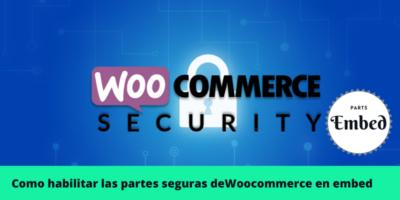 Como habilitar las partes seguras de Woocommerce en embed